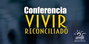 Arete-Conferencia-Vivir-Reconciliado-Familia-Sodalite-Noticias