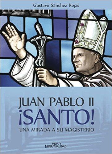 Juan Pablo II - Santo - Una mirada a su Magisterio