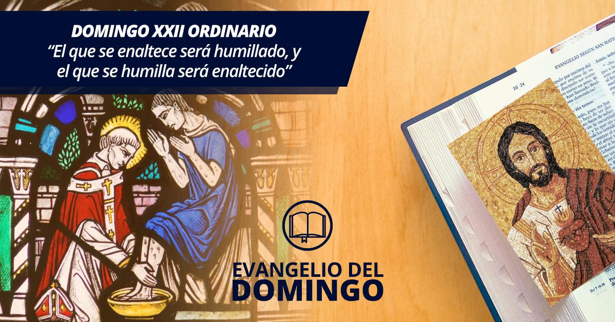 """DOMINGO XXII ORDINARIO: """"El Que Se Enaltece Será Humillado"""